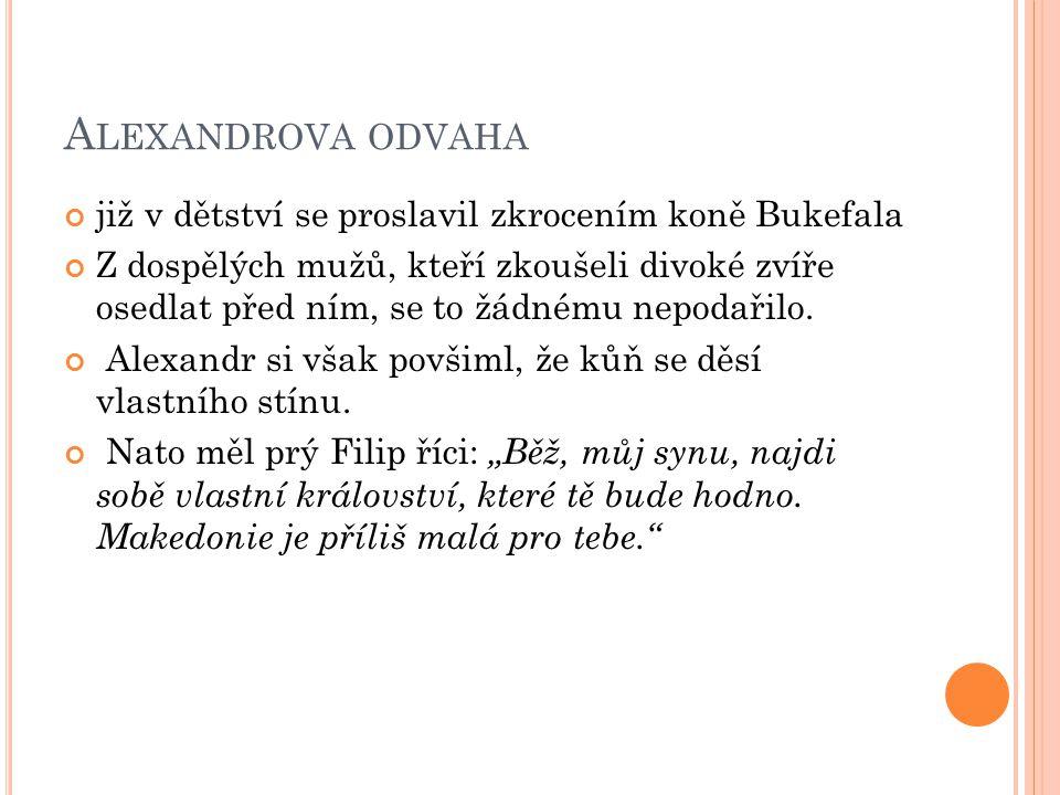 Alexandrova odvaha již v dětství se proslavil zkrocením koně Bukefala