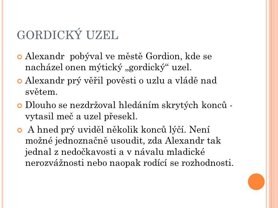 """GORDICKÝ UZEL Alexandr pobýval ve městě Gordion, kde se nacházel onen mýtický """"gordický uzel."""