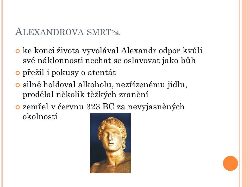 Alexandrova smrt ke konci života vyvolával Alexandr odpor kvůli své náklonnosti nechat se oslavovat jako bůh.