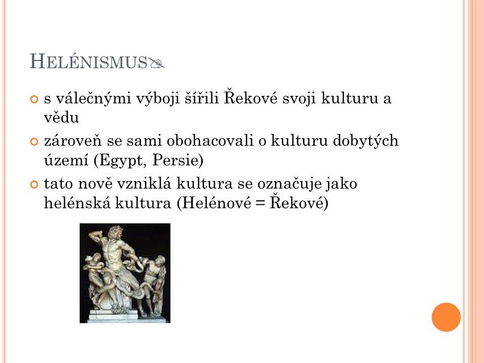 Helénismus s válečnými výboji šířili Řekové svoji kulturu a vědu