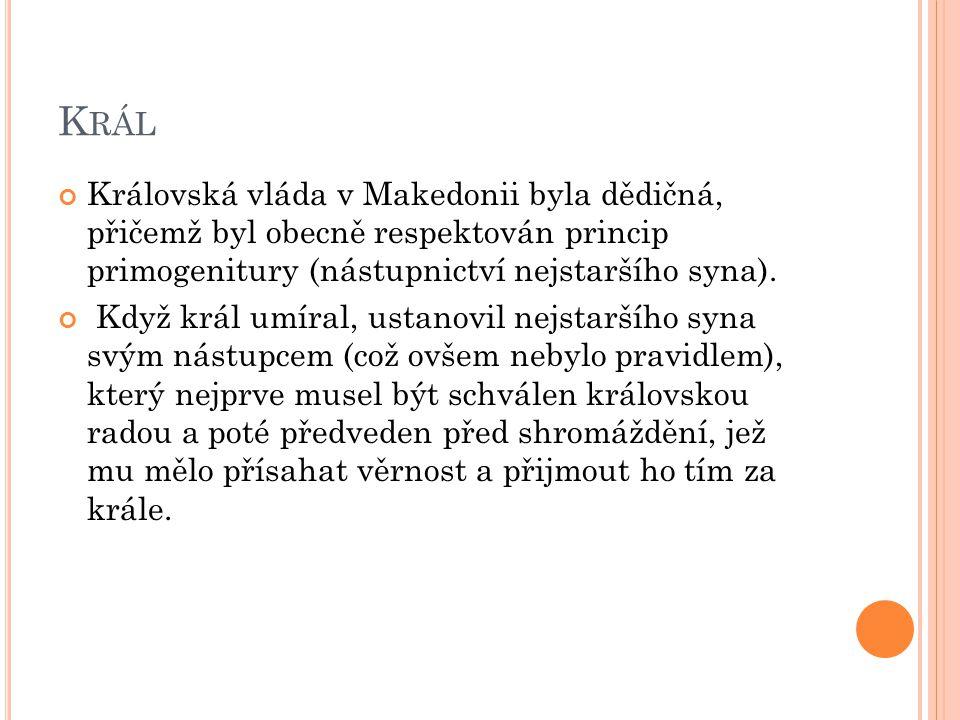 Král Královská vláda v Makedonii byla dědičná, přičemž byl obecně respektován princip primogenitury (nástupnictví nejstaršího syna).