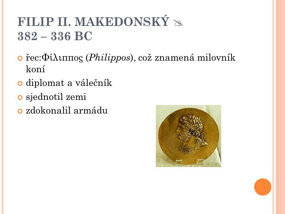 FILIP II. MAKEDONSKÝ  382 – 336 BC