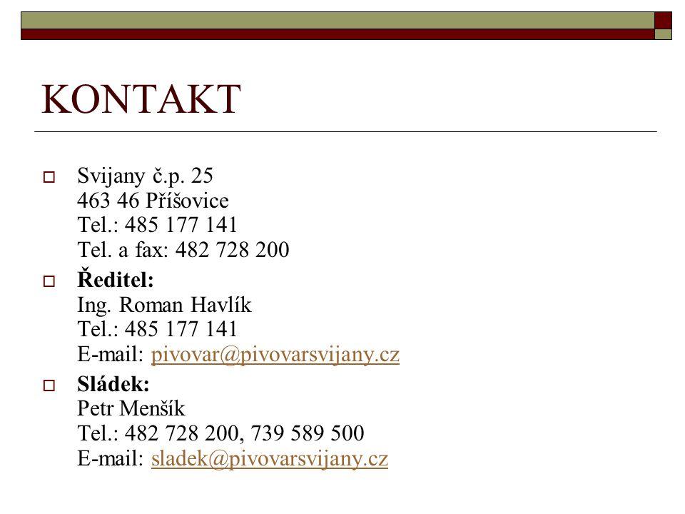 KONTAKT Svijany č.p. 25 463 46 Příšovice Tel.: 485 177 141 Tel. a fax: 482 728 200.