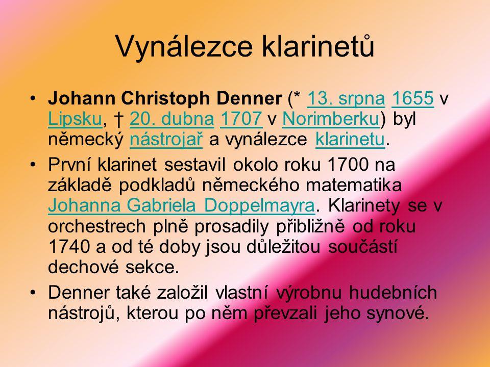 Vynálezce klarinetů Johann Christoph Denner (* 13. srpna 1655 v Lipsku, † 20. dubna 1707 v Norimberku) byl německý nástrojař a vynálezce klarinetu.
