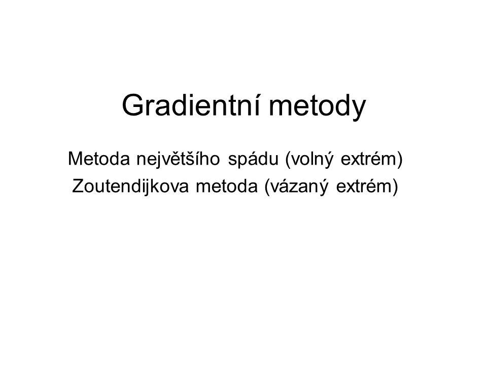 Gradientní metody Metoda největšího spádu (volný extrém)