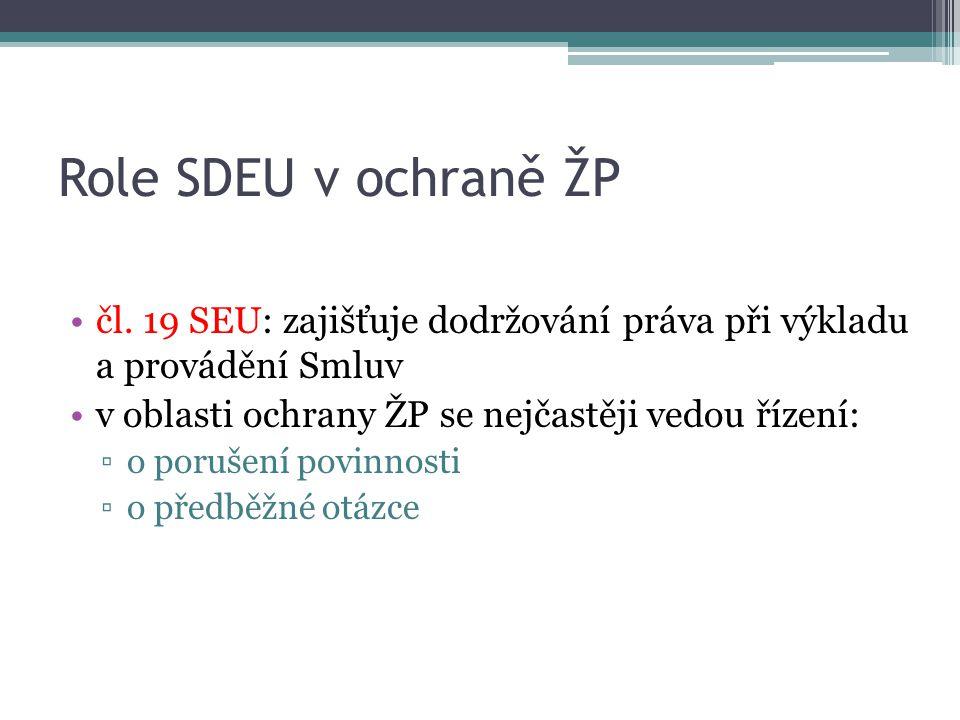 Role SDEU v ochraně ŽP čl. 19 SEU: zajišťuje dodržování práva při výkladu a provádění Smluv. v oblasti ochrany ŽP se nejčastěji vedou řízení: