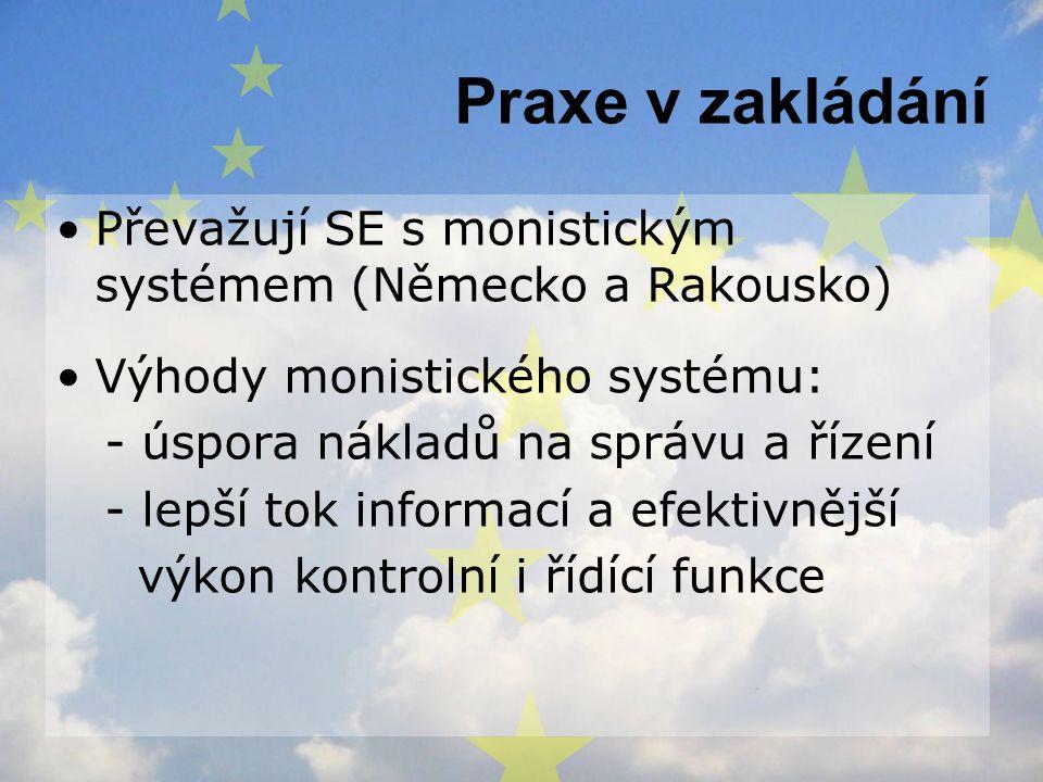 Praxe v zakládání Převažují SE s monistickým systémem (Německo a Rakousko) Výhody monistického systému: