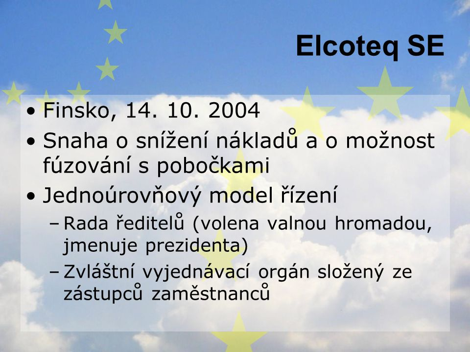 Elcoteq SE Finsko, 14. 10. 2004. Snaha o snížení nákladů a o možnost fúzování s pobočkami. Jednoúrovňový model řízení.