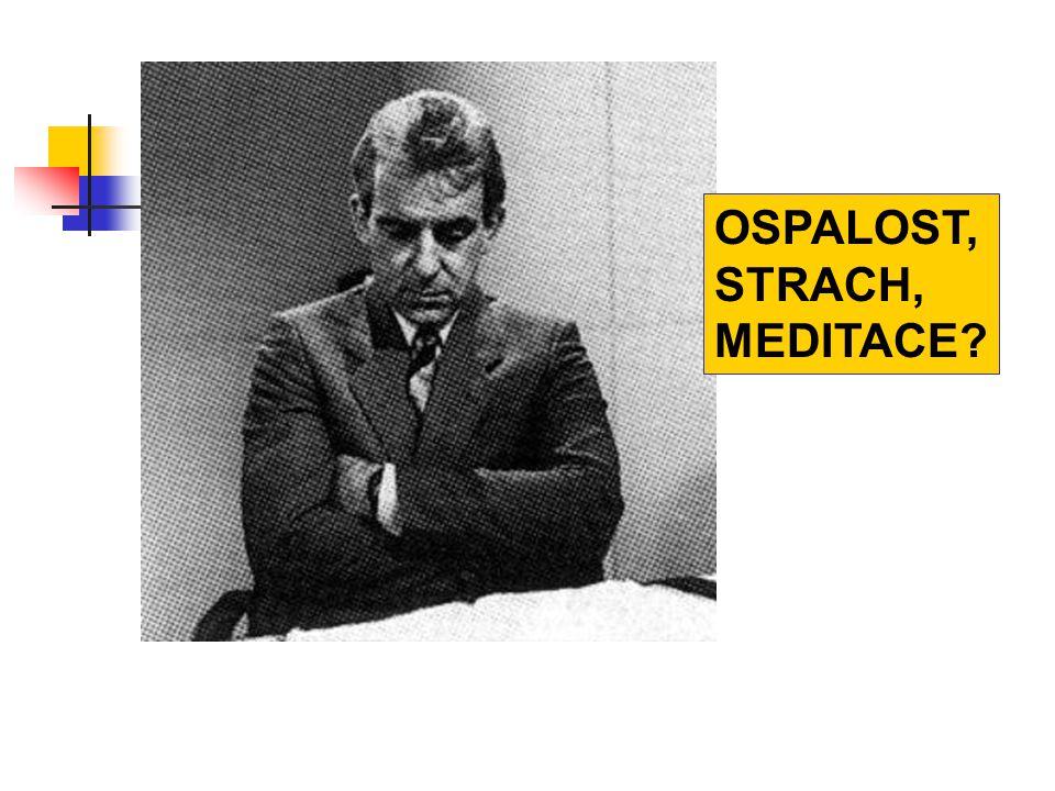 OSPALOST, STRACH, MEDITACE