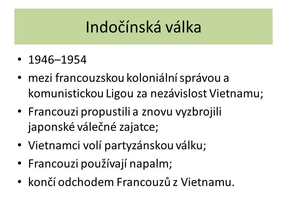 Indočínská válka 1946–1954. mezi francouzskou koloniální správou a komunistickou Ligou za nezávislost Vietnamu;