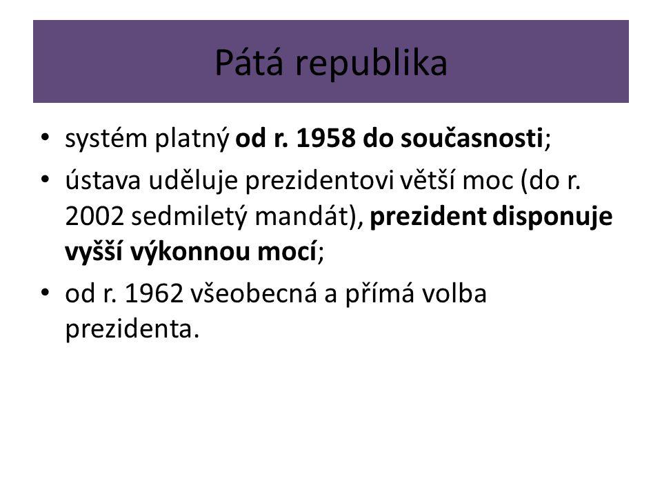Pátá republika systém platný od r. 1958 do současnosti;