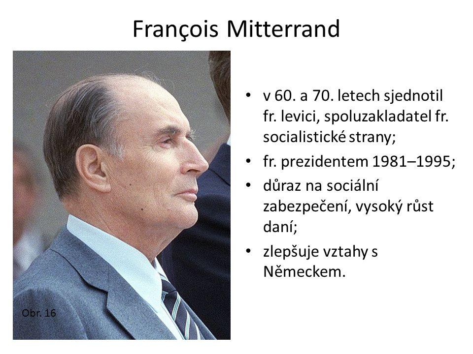 François Mitterrand v 60. a 70. letech sjednotil fr. levici, spoluzakladatel fr. socialistické strany;