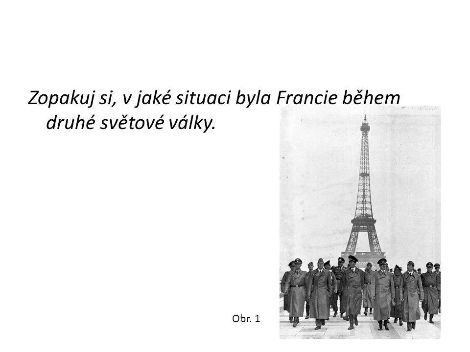 Zopakuj si, v jaké situaci byla Francie během druhé světové války.