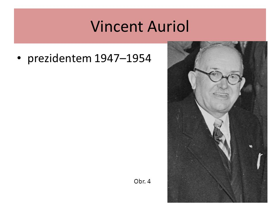 Vincent Auriol prezidentem 1947–1954 Obr. 4