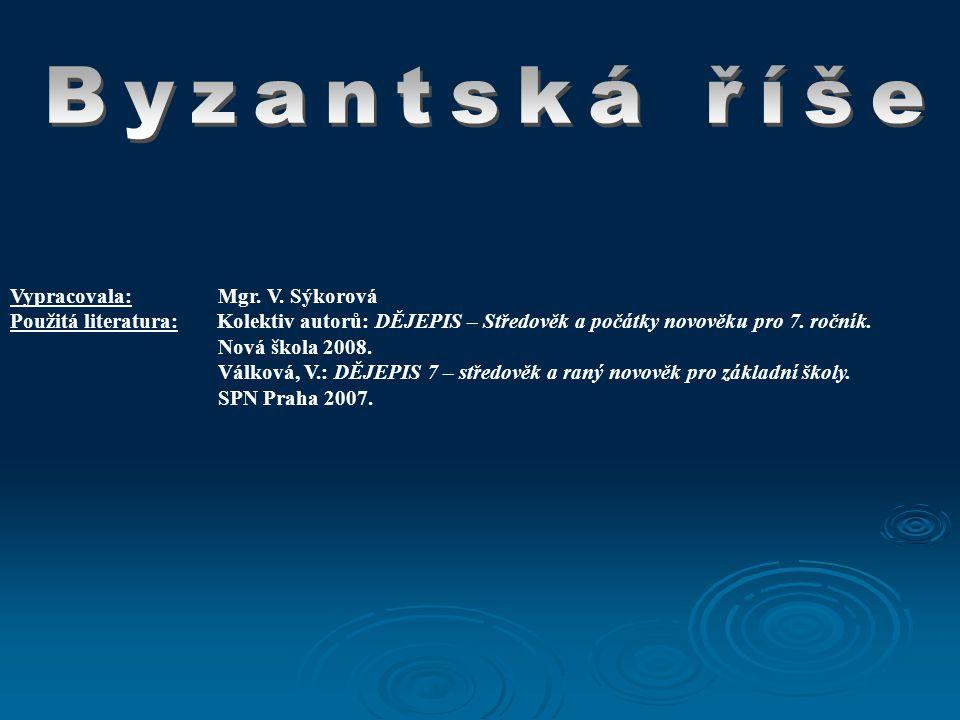 Byzantská říše Vypracovala: Mgr. V. Sýkorová