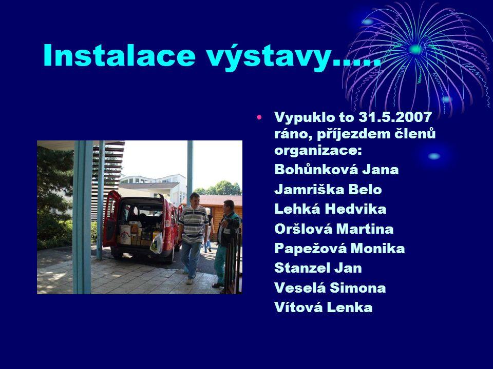 Instalace výstavy….. Vypuklo to 31.5.2007 ráno, příjezdem členů organizace: Bohůnková Jana. Jamriška Belo.