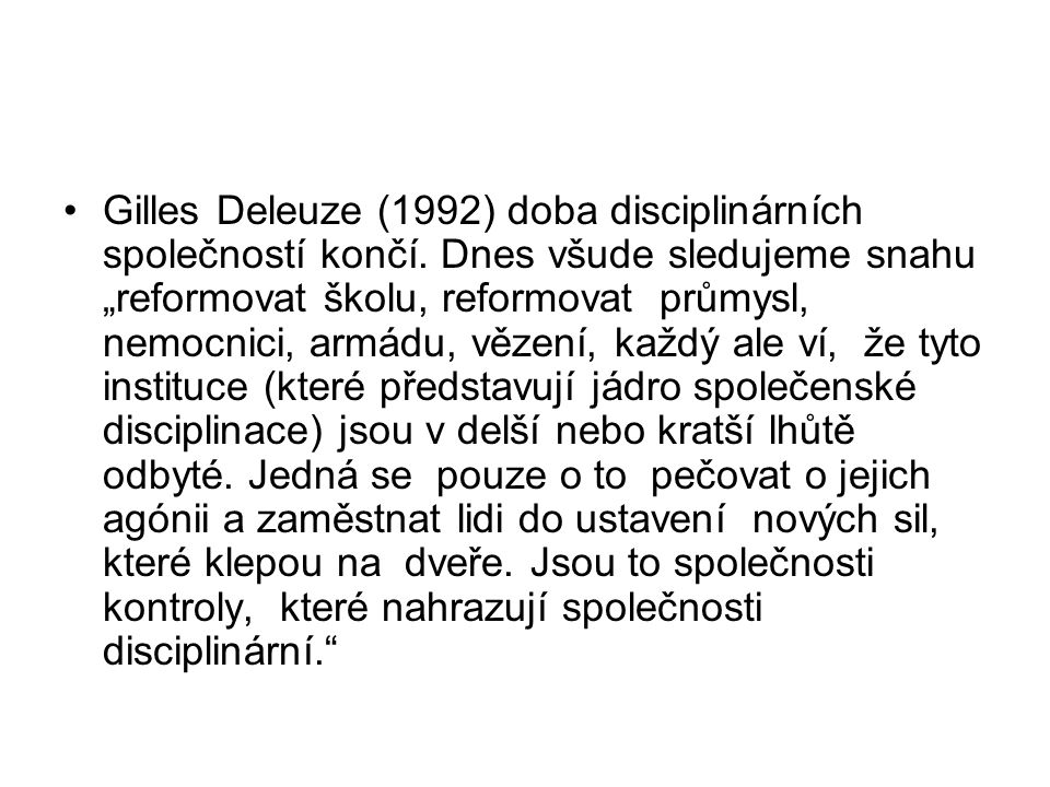Gilles Deleuze (1992) doba disciplinárních společností končí