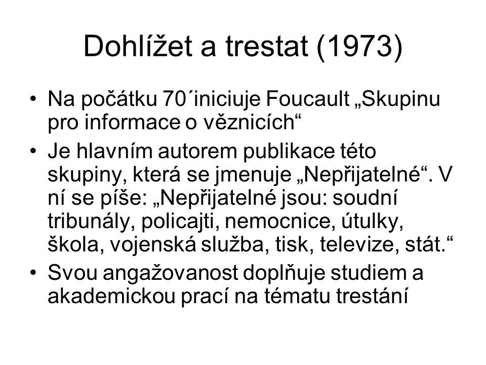 """Dohlížet a trestat (1973) Na počátku 70´iniciuje Foucault """"Skupinu pro informace o věznicích"""
