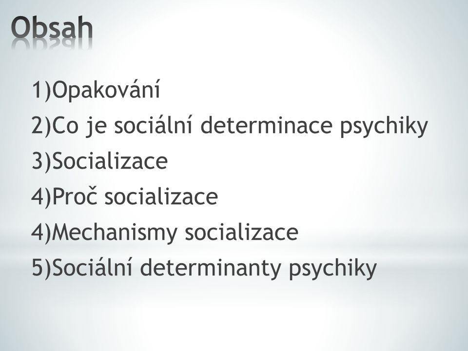 Obsah 1)Opakování 2)Co je sociální determinace psychiky 3)Socializace 4)Proč socializace 4)Mechanismy socializace 5)Sociální determinanty psychiky