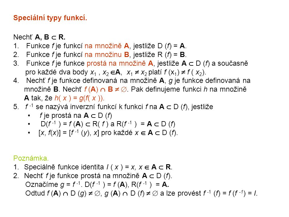 Speciální typy funkcí. Nechť A, B  R. Funkce f je funkcí na množině A, jestliže D (f) = A. Funkce f je funkcí na množinu B, jestliže R (f) = B.