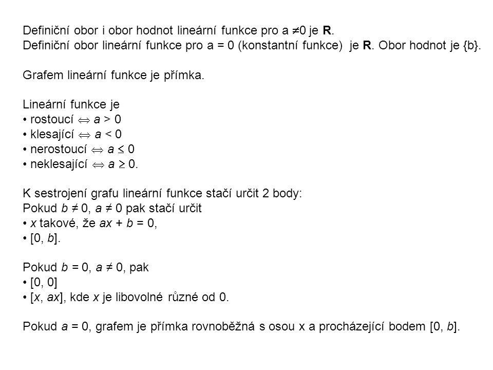 Definiční obor i obor hodnot lineární funkce pro a 0 je R.