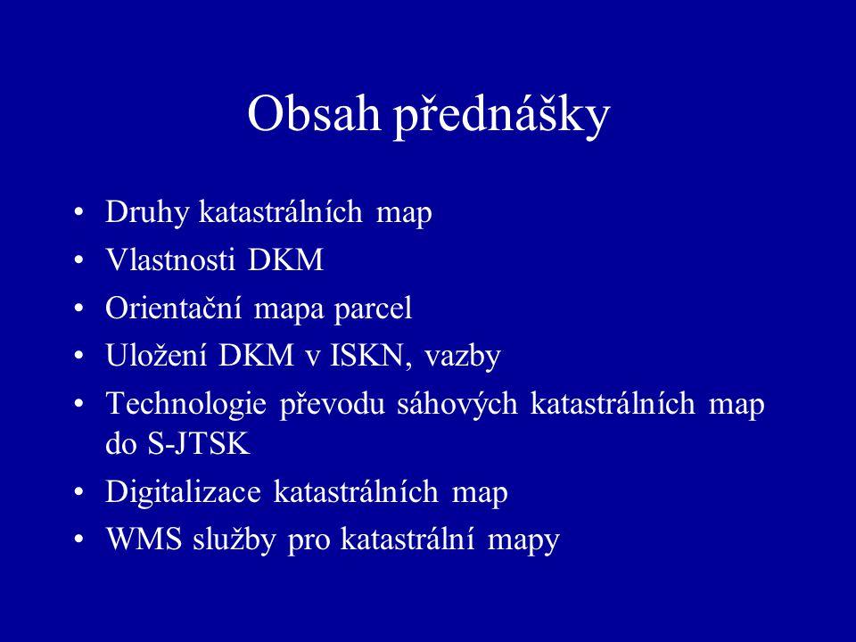 Obsah přednášky Druhy katastrálních map Vlastnosti DKM