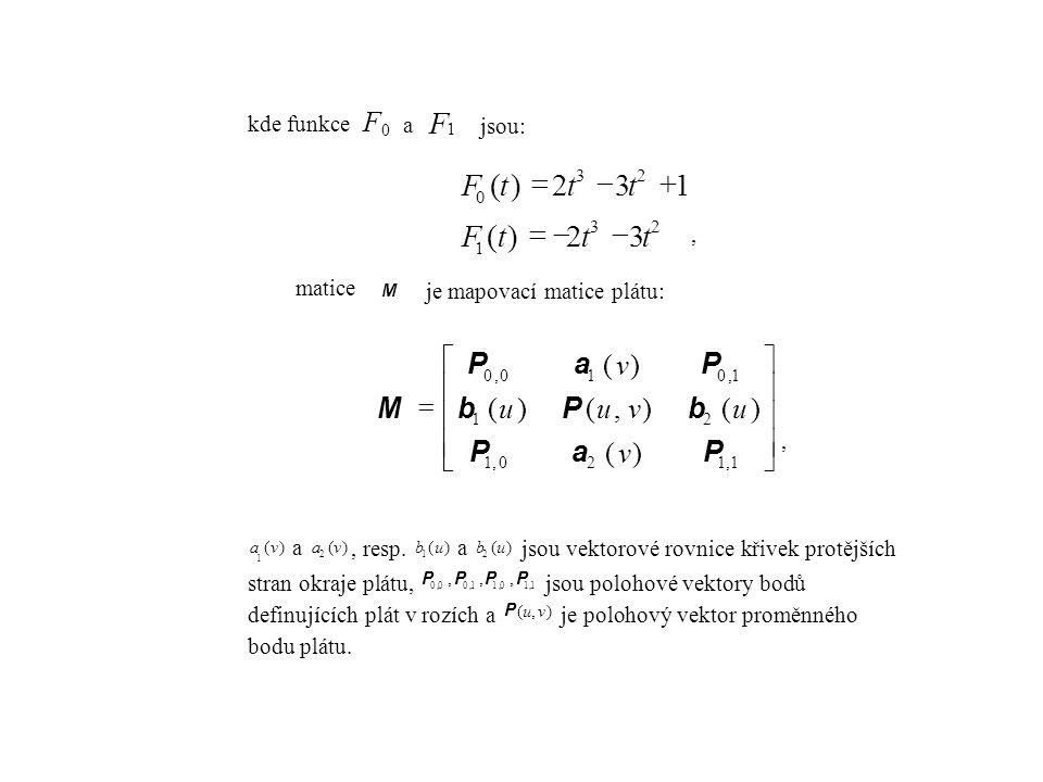 F ) ( t F - = + F ú û ù ê ë é = ) ( P a b M v u kde funkce a jsou: ,