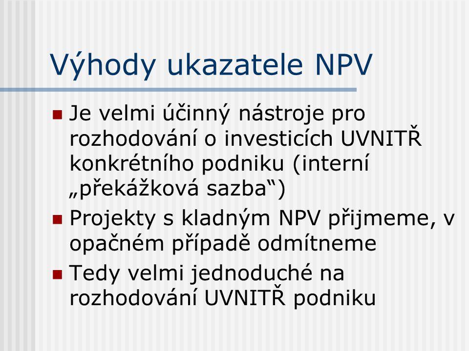 """Výhody ukazatele NPV Je velmi účinný nástroje pro rozhodování o investicích UVNITŘ konkrétního podniku (interní """"překážková sazba )"""