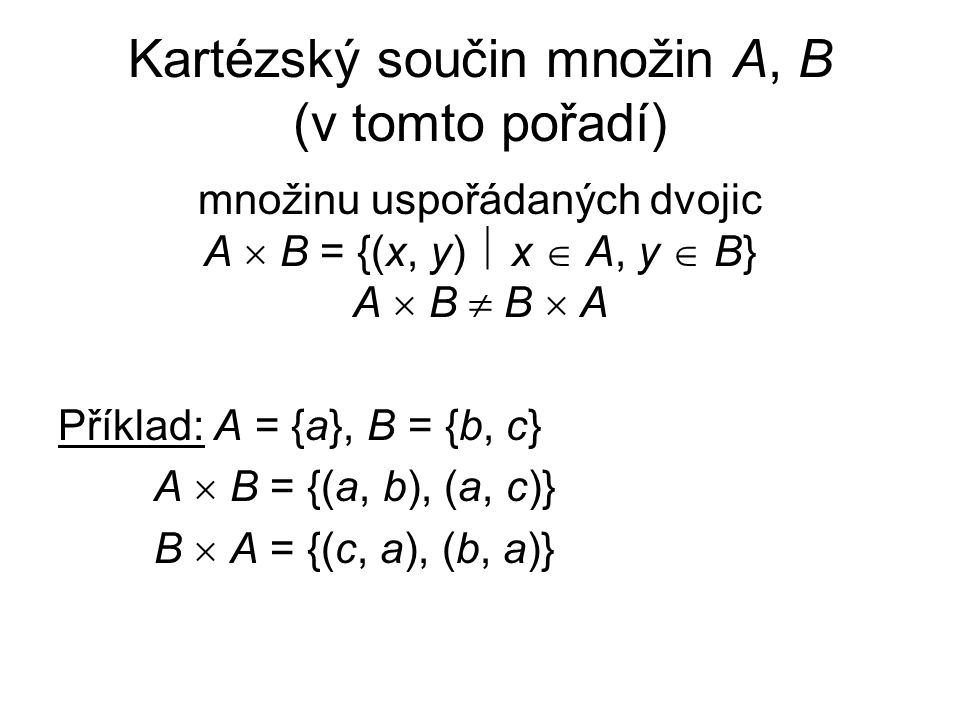 Kartézský součin množin A, B (v tomto pořadí)