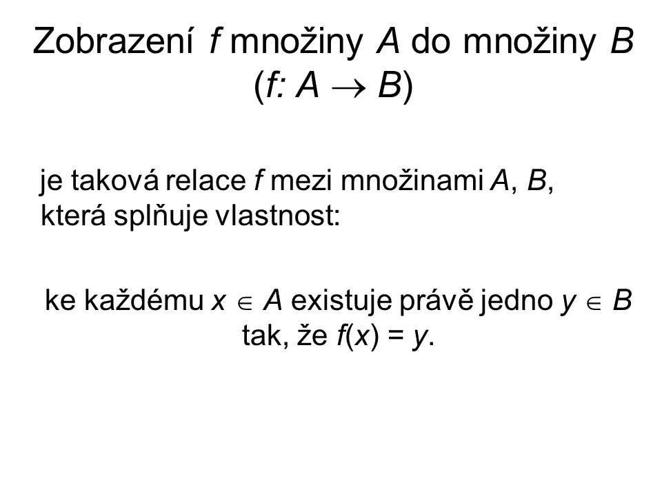 Zobrazení f množiny A do množiny B (f: A  B)