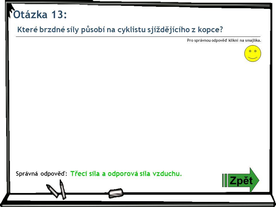 Otázka 13: Které brzdné síly působí na cyklistu sjíždějícího z kopce Pro správnou odpověď klikni na smajlíka.