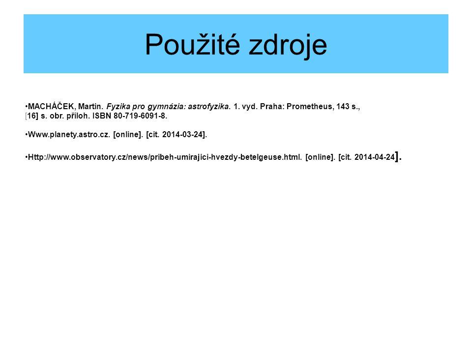 Použité zdroje MACHÁČEK, Martin. Fyzika pro gymnázia: astrofyzika. 1. vyd. Praha: Prometheus, 143 s.,