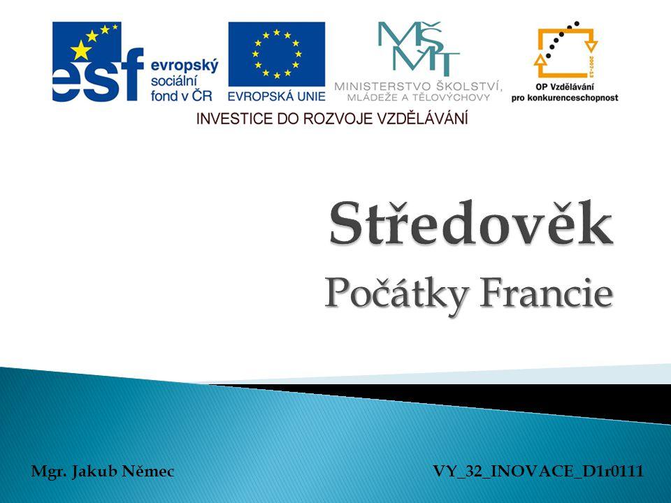 Středověk Počátky Francie Mgr. Jakub Němec VY_32_INOVACE_D1r0111