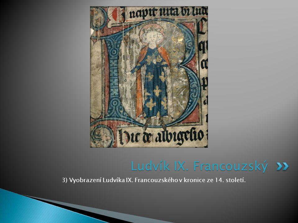 3) Vyobrazení Ludvíka IX. Francouzského v kronice ze 14. století.