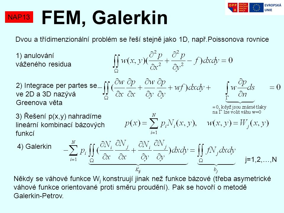 FEM, Galerkin NAP13. Dvou a třídimenzionální problém se řeší stejně jako 1D, např.Poissonova rovnice.