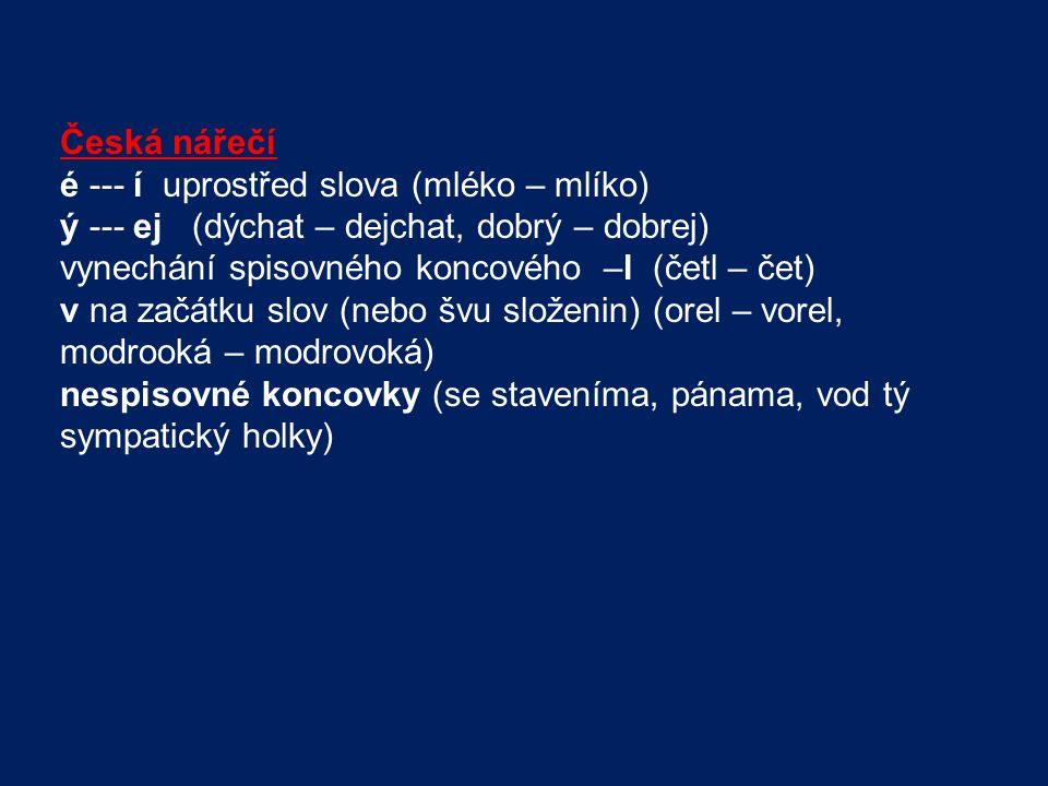 Česká nářečí é --- í uprostřed slova (mléko – mlíko) ý --- ej (dýchat – dejchat, dobrý – dobrej)