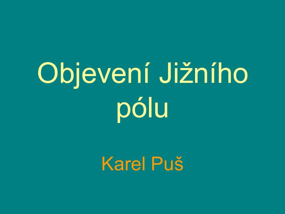 Objevení Jižního pólu Karel Puš