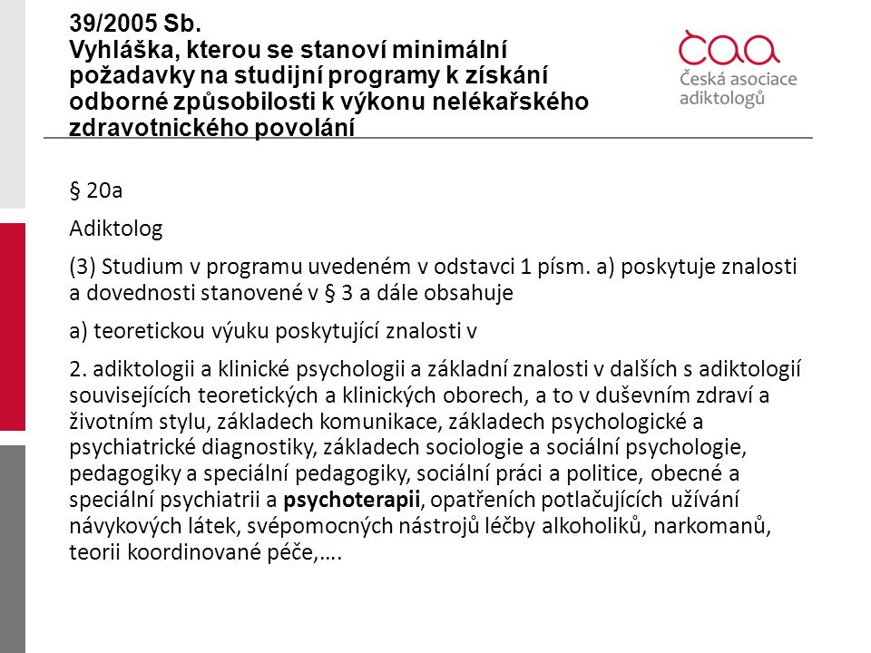 39/2005 Sb. Vyhláška, kterou se stanoví minimální požadavky na studijní programy k získání odborné způsobilosti k výkonu nelékařského zdravotnického povolání