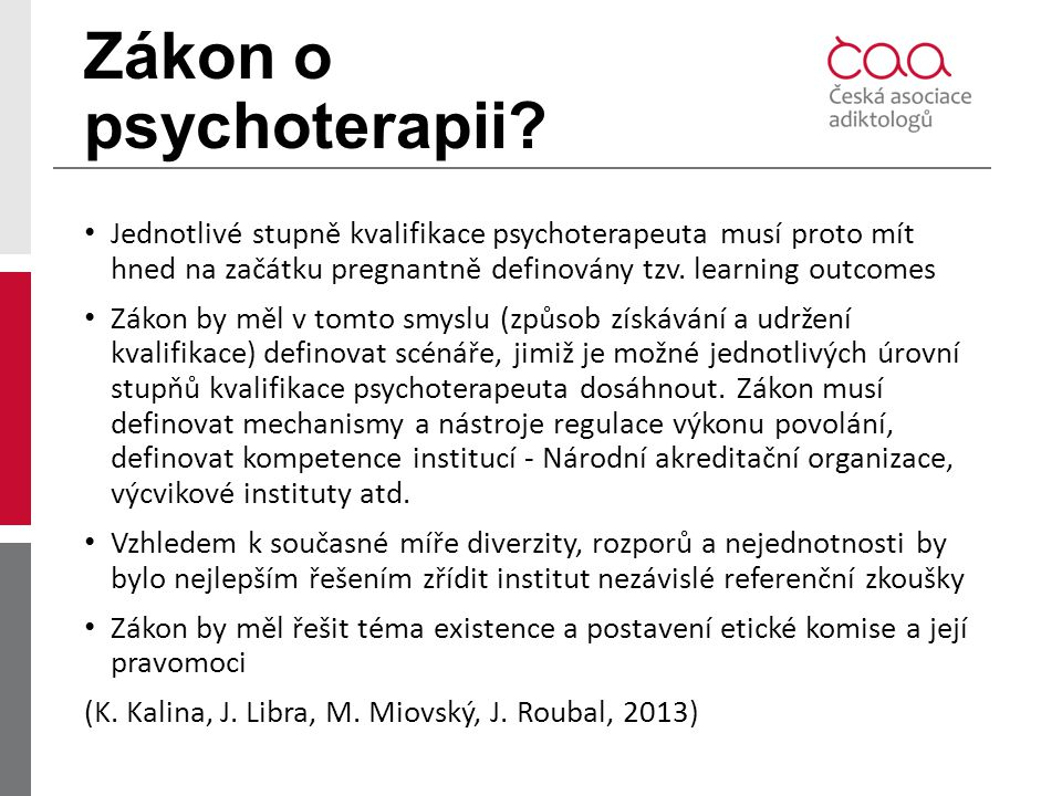 Zákon o psychoterapii Jednotlivé stupně kvalifikace psychoterapeuta musí proto mít hned na začátku pregnantně definovány tzv. learning outcomes.