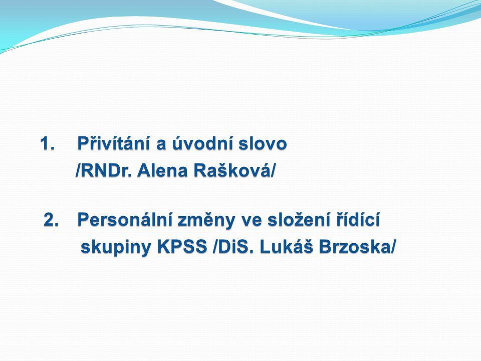 1. Přivítání a úvodní slovo /RNDr. Alena Rašková/ 2