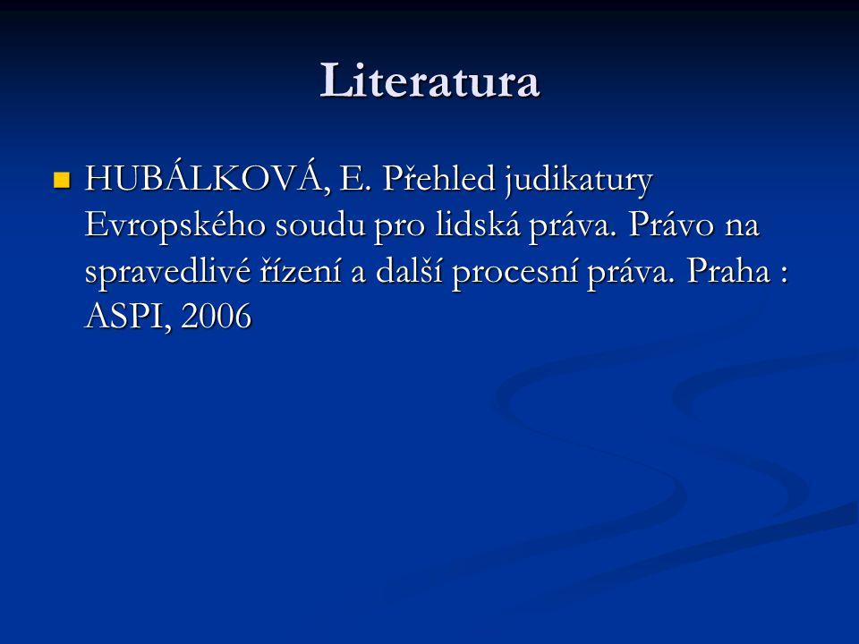 Literatura HUBÁLKOVÁ, E. Přehled judikatury Evropského soudu pro lidská práva.