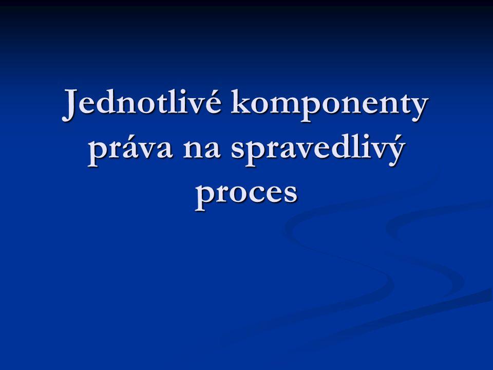 Jednotlivé komponenty práva na spravedlivý proces