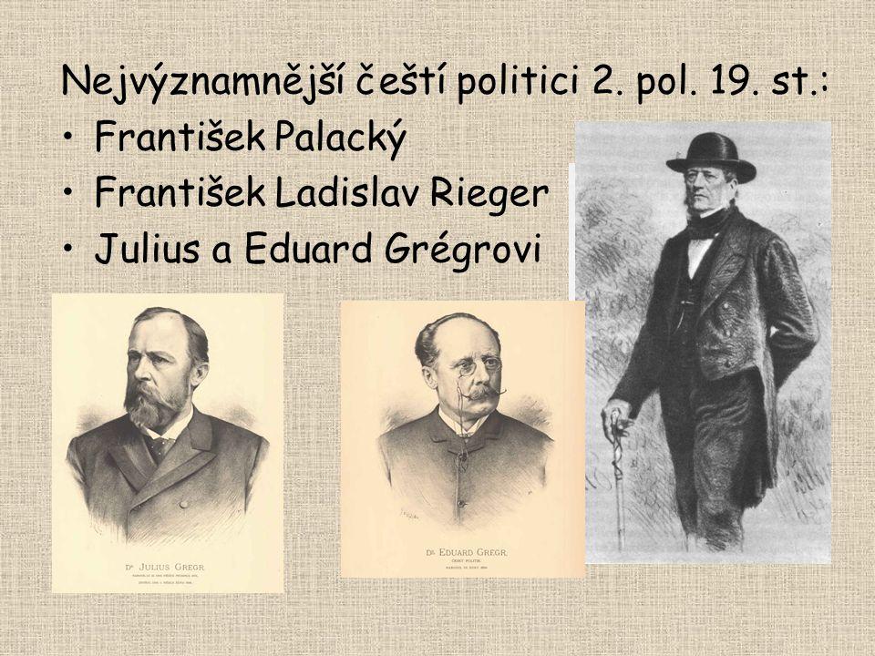 Nejvýznamnější čeští politici 2. pol. 19. st.: