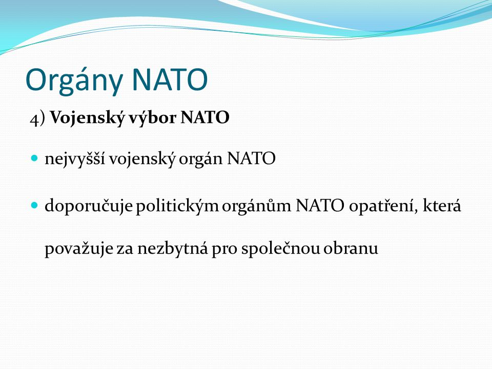 Orgány NATO 4) Vojenský výbor NATO nejvyšší vojenský orgán NATO
