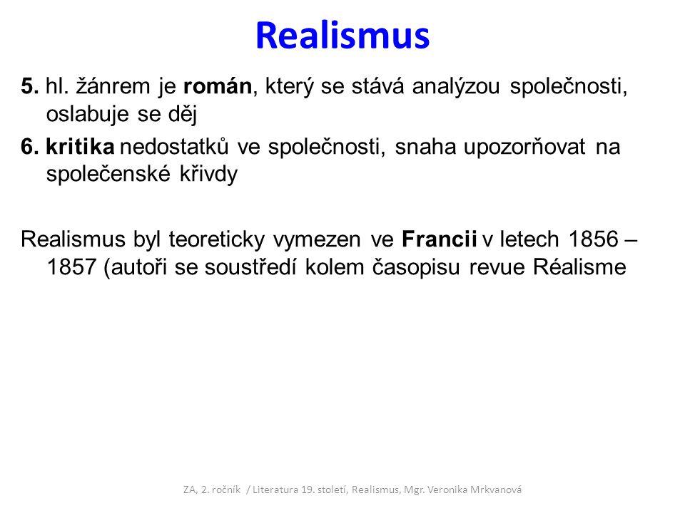 Realismus 5. hl. žánrem je román, který se stává analýzou společnosti, oslabuje se děj.