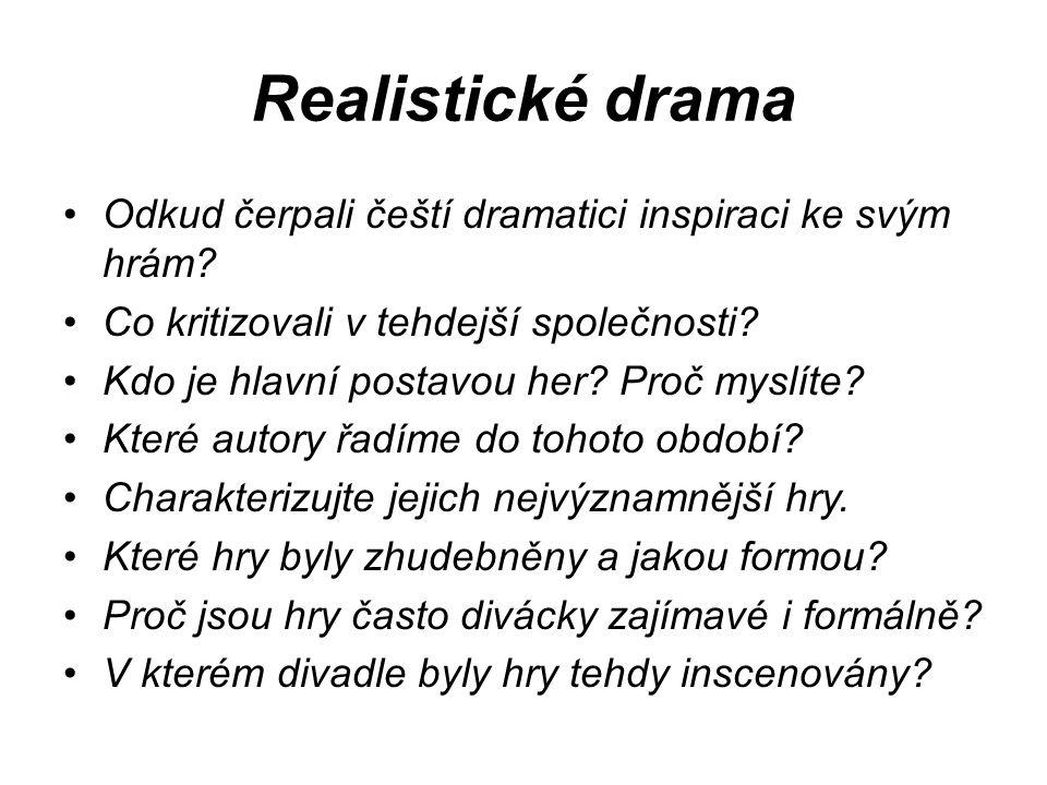 Realistické drama Odkud čerpali čeští dramatici inspiraci ke svým hrám Co kritizovali v tehdejší společnosti