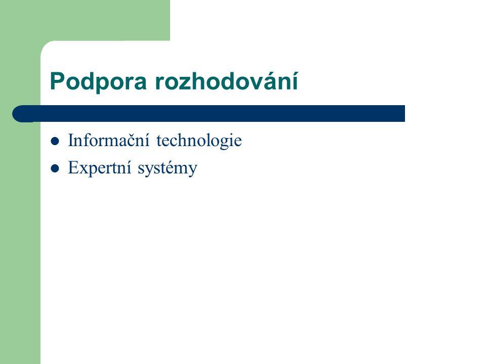 Podpora rozhodování Informační technologie Expertní systémy