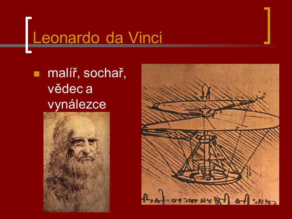 Leonardo da Vinci malíř, sochař, vědec a vynálezce
