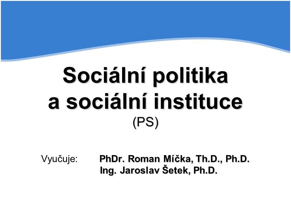 Sociální politika a sociální instituce (PS) Vyučuje:. PhDr