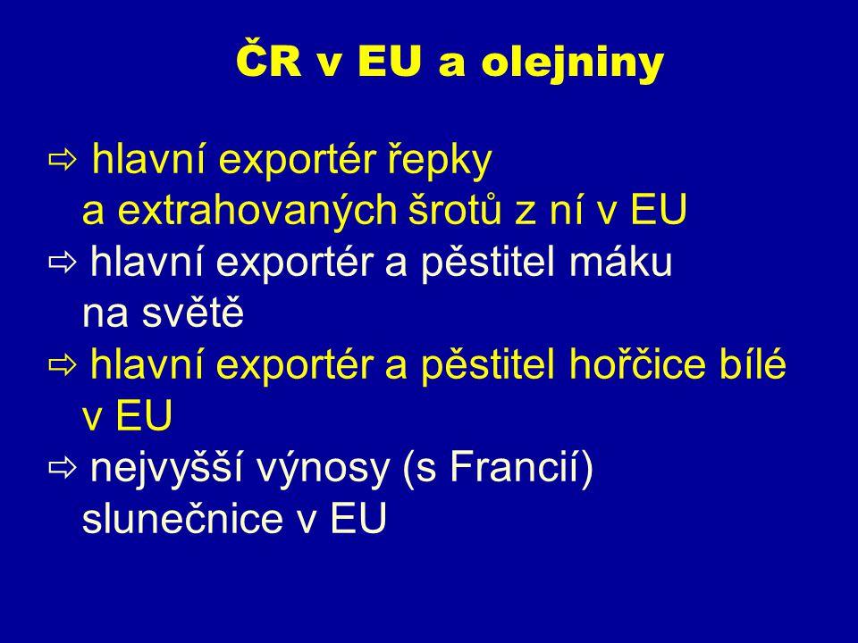 ČR v EU a olejniny  hlavní exportér řepky a extrahovaných šrotů z ní v EU.  hlavní exportér a pěstitel máku na světě.